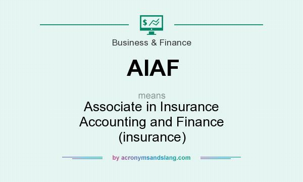 What does AIAF mean? It stands for Associate in Insurance Accounting and Finance (insurance)