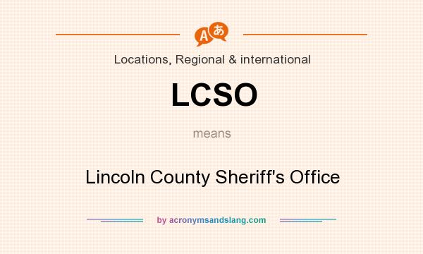 What does LCSO mean? It stands for Lincoln County Sheriff`s Office