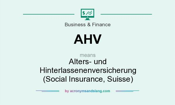 What does AHV mean? It stands for Alters- und Hinterlassenenversicherung (Social Insurance, Suisse)