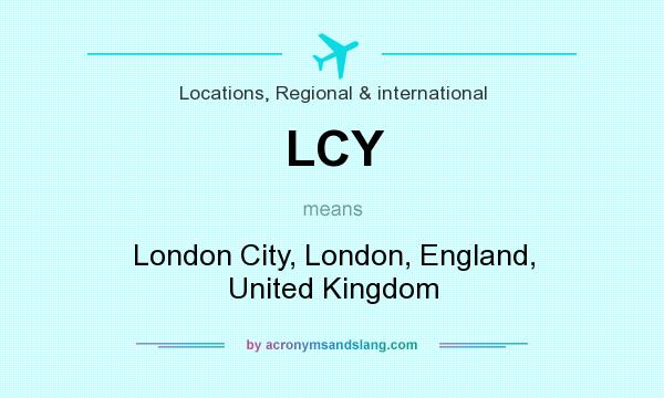 What does LCY mean? It stands for London City, London, England, United Kingdom