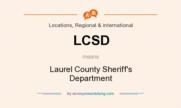 What does LCSD mean? It stands for Laurel County Sheriff`s Department