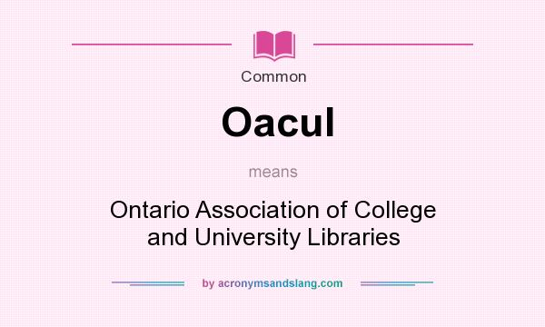 What does Oacul mean? It stands for Ontario Association of College and University Libraries