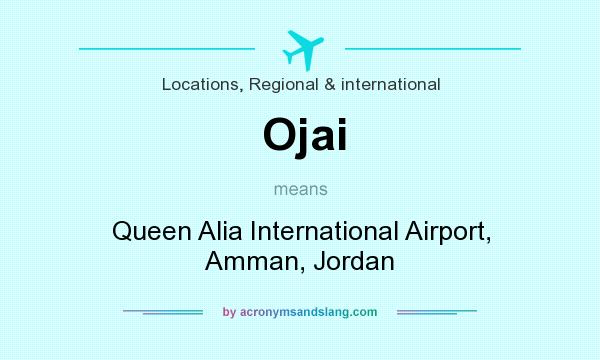 What does Ojai mean? It stands for Queen Alia International Airport, Amman, Jordan