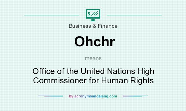 What does Ohchr mean? It stands for Office of the United Nations High Commissioner for Human Rights