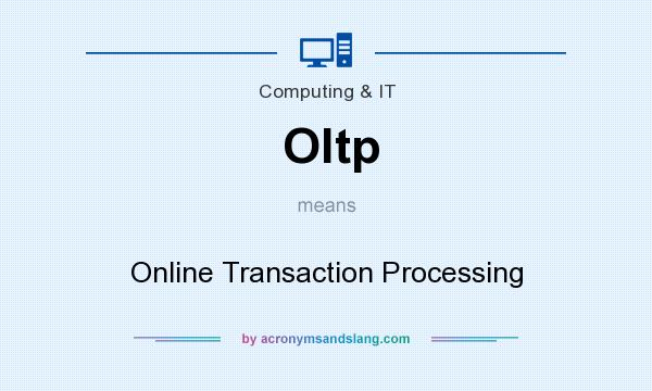 What does Oltp mean? It stands for Online Transaction Processing