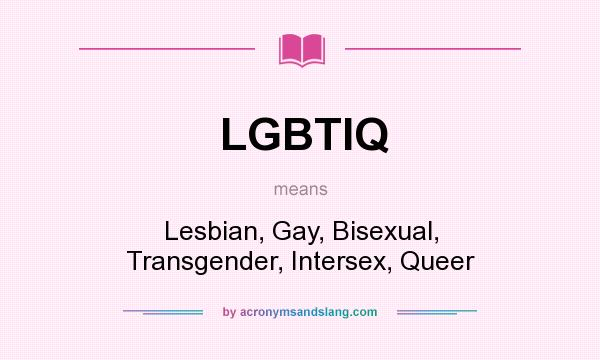 What does LGBTIQ mean? It stands for Lesbian, Gay, Bisexual, Transgender, Intersex, Queer