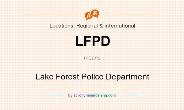 What does LFPD mean? It stands for Lake Forest Police Department