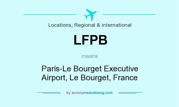 What does LFPB mean? It stands for Paris-Le Bourget Executive Airport, Le Bourget, France