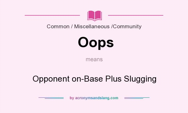 What does Oops mean? It stands for Opponent on-Base Plus Slugging