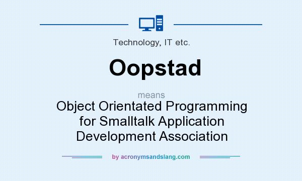 What does Oopstad mean? It stands for Object Orientated Programming for Smalltalk Application Development Association