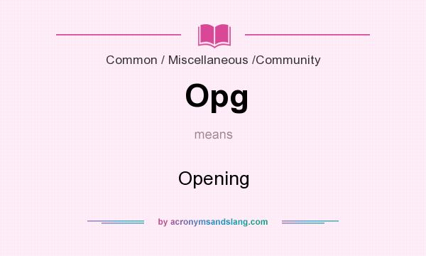 What does Opg mean? It stands for Opening