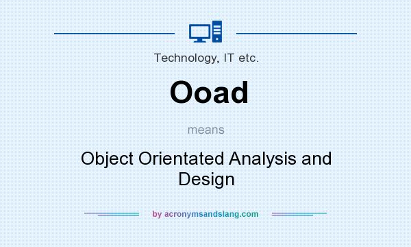 What does Ooad mean? It stands for Object Orientated Analysis and Design