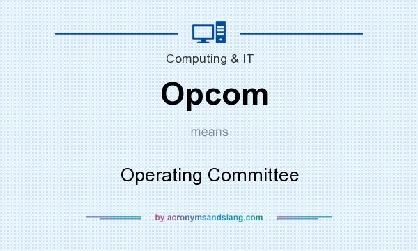 What does Opcom mean? It stands for Operating Committee
