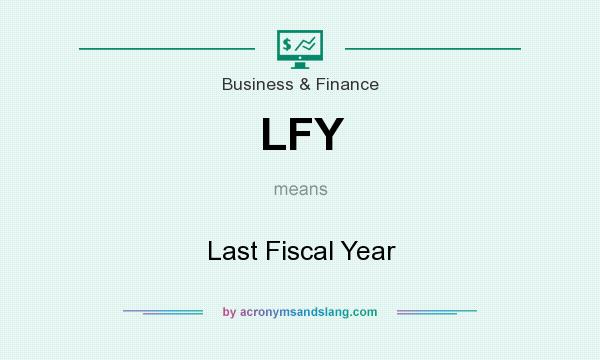 What does LFY mean? It stands for Last Fiscal Year
