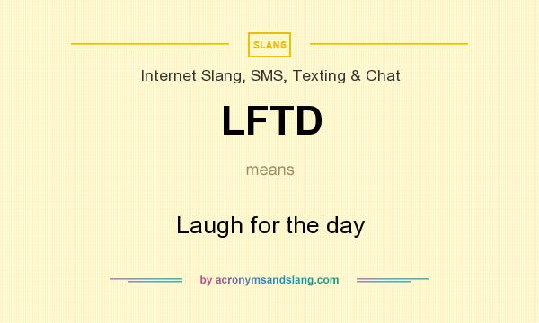 What does LFTD mean? It stands for Laugh for the day