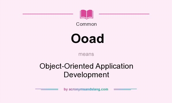 What does Ooad mean? It stands for Object-Oriented Application Development
