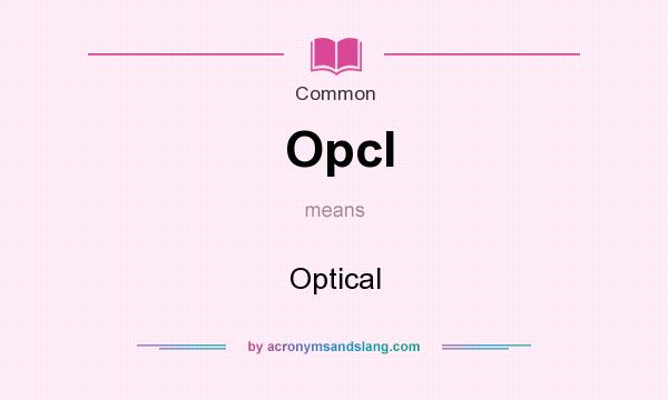 What does Opcl mean? It stands for Optical