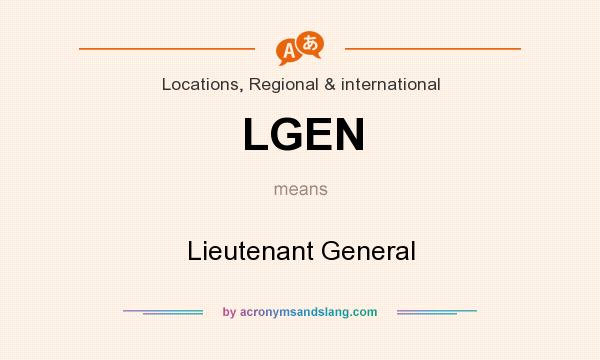 What does LGEN mean? It stands for Lieutenant General