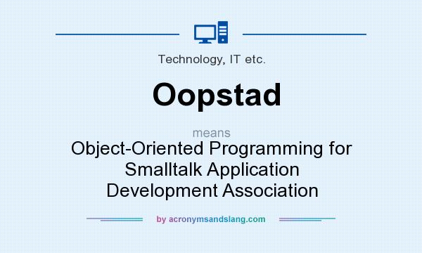 What does Oopstad mean? It stands for Object-Oriented Programming for Smalltalk Application Development Association