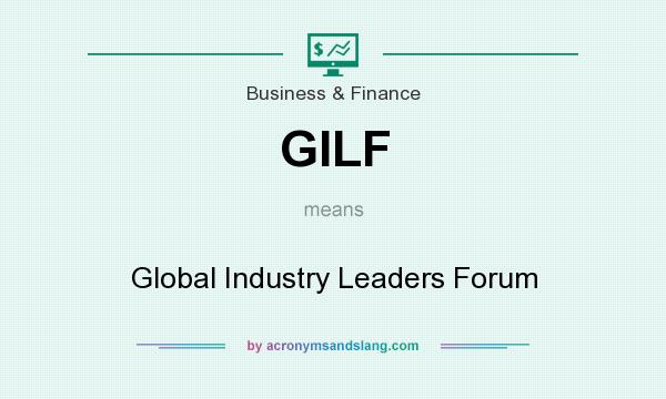 What does GILF mean? It stands for Global Industry Leaders Forum