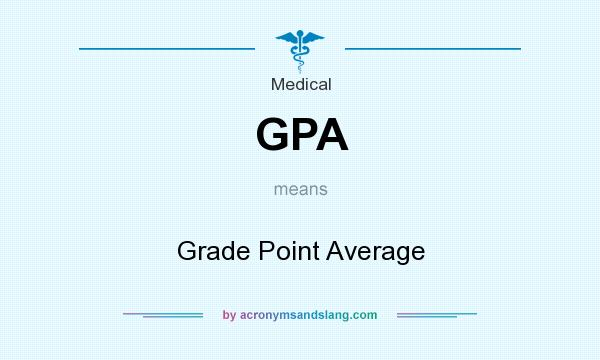 What does GPA mean? It stands for Grade Point Average