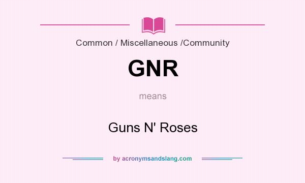 What does GNR mean? It stands for Guns N` Roses