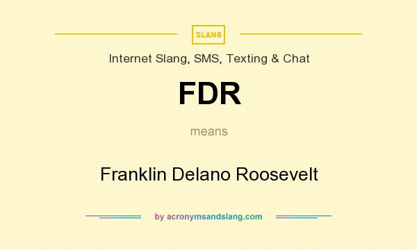 What does FDR mean? It stands for Franklin Delano Roosevelt