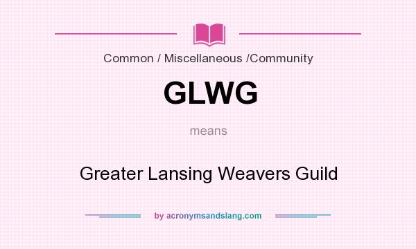 What does GLWG mean? It stands for Greater Lansing Weavers Guild