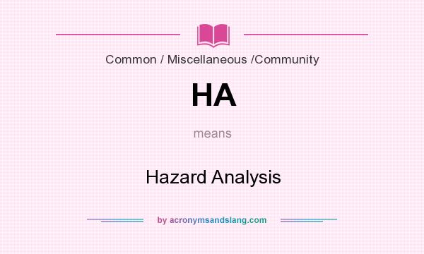 What does HA mean? It stands for Hazard Analysis