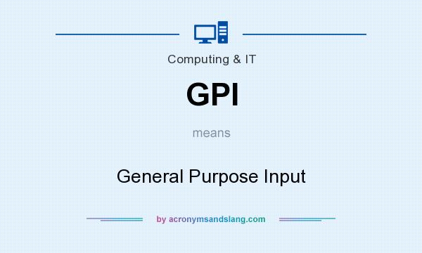 What does GPI mean? It stands for General Purpose Input