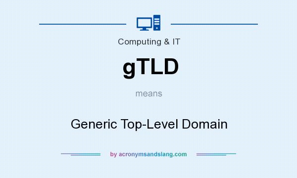 What does gTLD mean? It stands for Generic Top-Level Domain