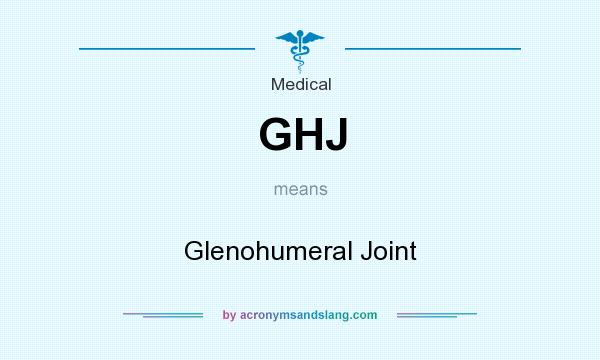 What does GHJ mean? It stands for Glenohumeral Joint