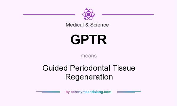 What does GPTR mean? It stands for Guided Periodontal Tissue Regeneration