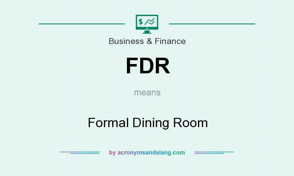 What does FDR mean? It stands for Formal Dining Room