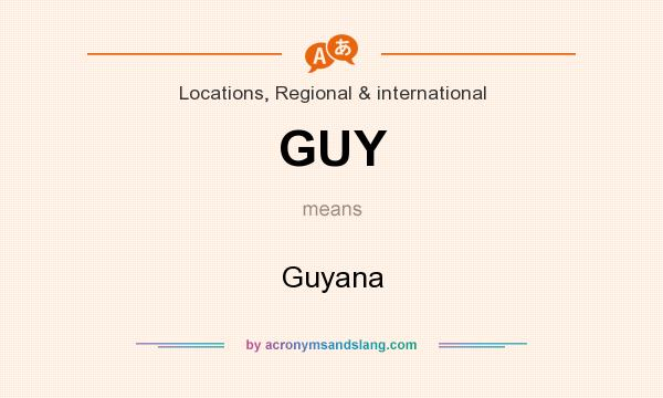 What does GUY mean? It stands for Guyana
