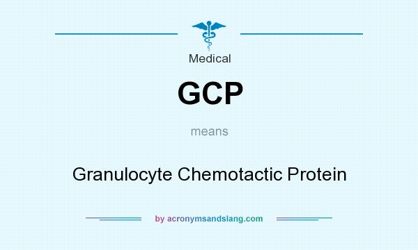 What does GCP mean? It stands for Granulocyte Chemotactic Protein