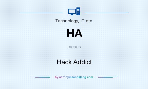 What does HA mean? It stands for Hack Addict