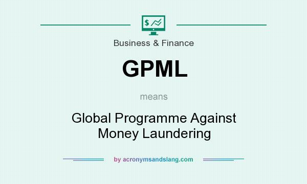 What does GPML mean? It stands for Global Programme Against Money Laundering