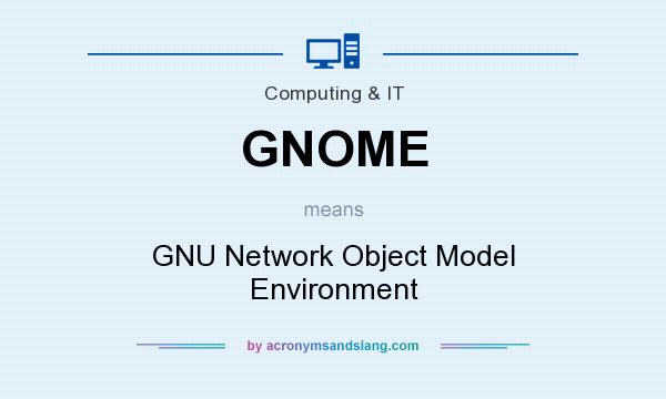 What does GNOME mean? It stands for GNU Network Object Model Environment