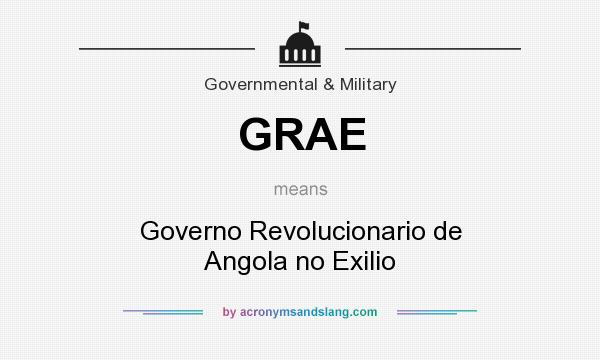 What does GRAE mean? It stands for Governo Revolucionario de Angola no Exilio