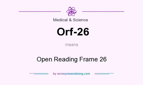 What does Orf-26 mean? It stands for Open Reading Frame 26