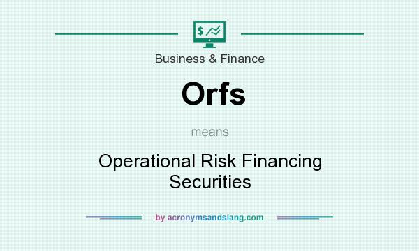What does Orfs mean? It stands for Operational Risk Financing Securities
