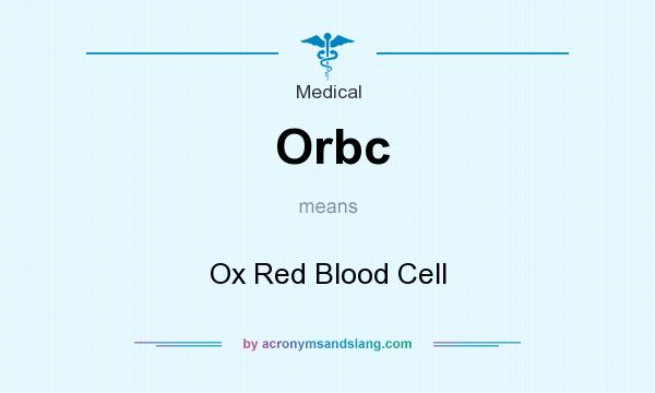 What does Orbc mean? It stands for Ox Red Blood Cell