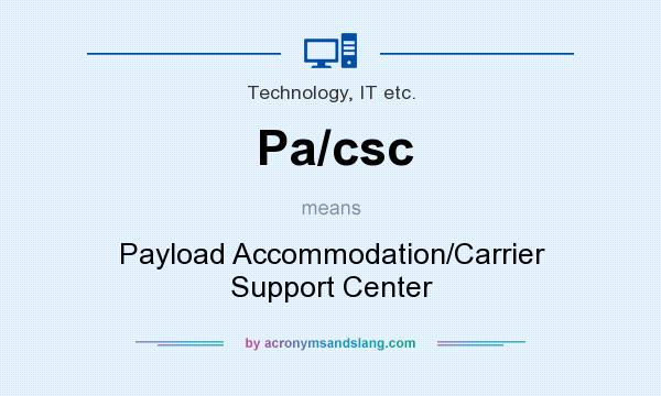 What does Pa/csc mean? It stands for Payload Accommodation/Carrier Support Center