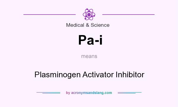 What does Pa-i mean? It stands for Plasminogen Activator Inhibitor
