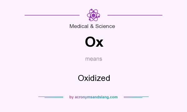 What does Ox mean? It stands for Oxidized