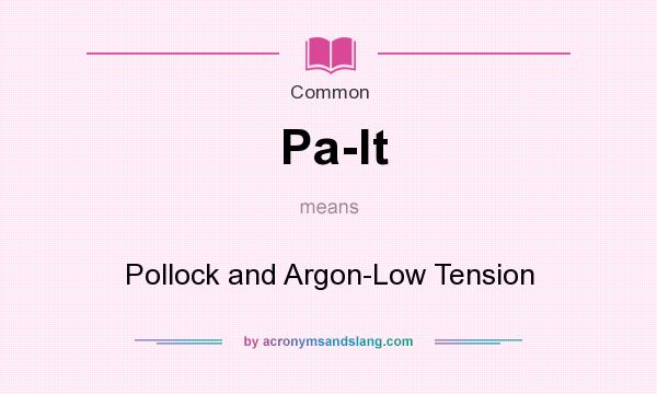 What does Pa-lt mean? It stands for Pollock and Argon-Low Tension