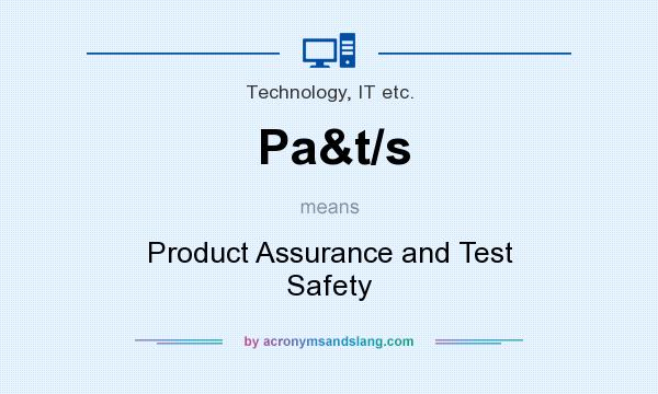 What does Pa&t/s mean? It stands for Product Assurance and Test Safety
