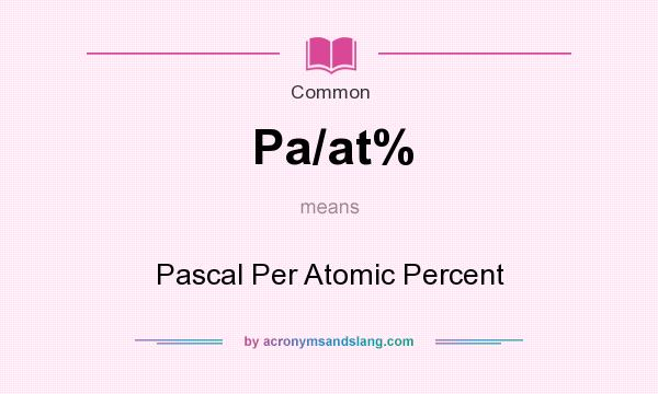 What does Pa/at% mean? It stands for Pascal Per Atomic Percent