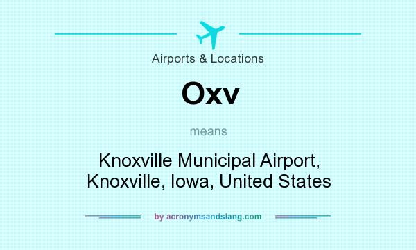 What does Oxv mean? It stands for Knoxville Municipal Airport, Knoxville, Iowa, United States